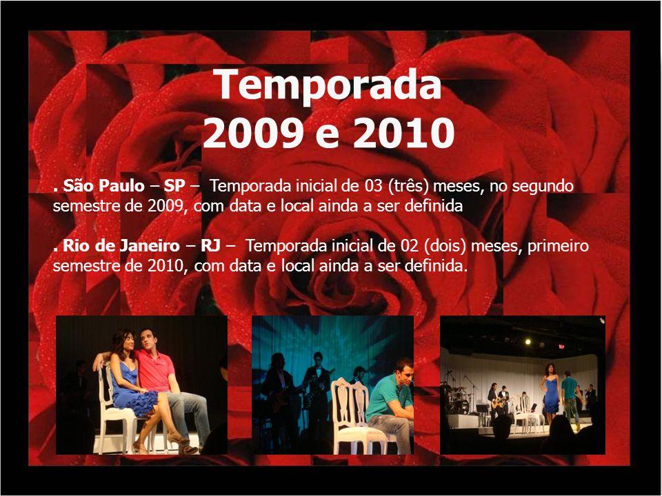 Temporada 2009 e 2010. . São Paulo – SP – Temporada inicial de 03 (três) meses, no segundo semestre de 2009, com data e local ainda a ser definida.
