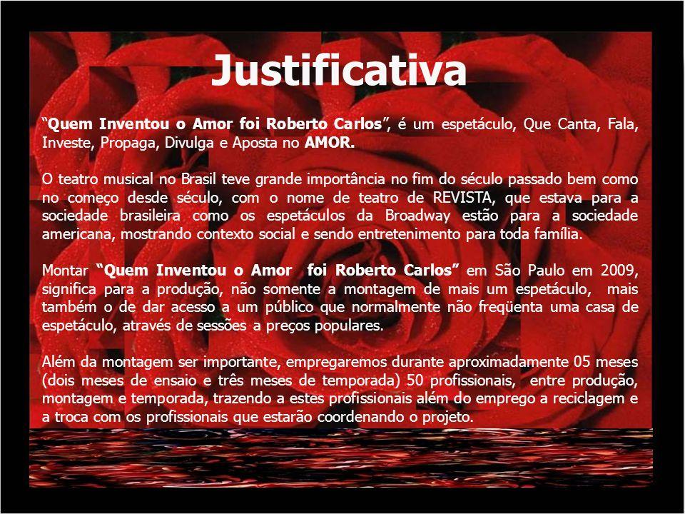 Justificativa Quem Inventou o Amor foi Roberto Carlos , é um espetáculo, Que Canta, Fala, Investe, Propaga, Divulga e Aposta no AMOR.