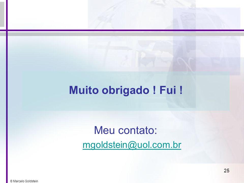Muito obrigado ! Fui ! Meu contato: mgoldstein@uol.com.br