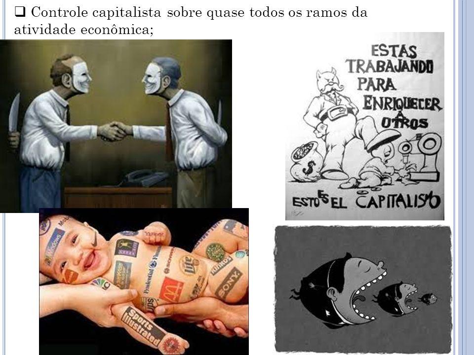 Controle capitalista sobre quase todos os ramos da atividade econômica;
