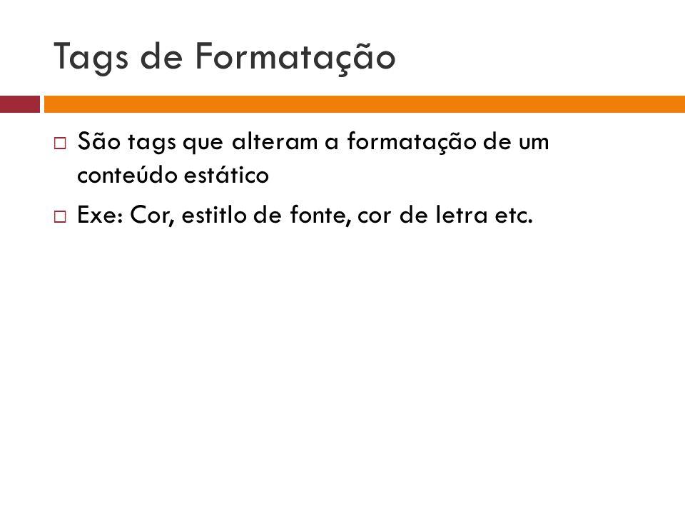 Tags de Formatação São tags que alteram a formatação de um conteúdo estático.