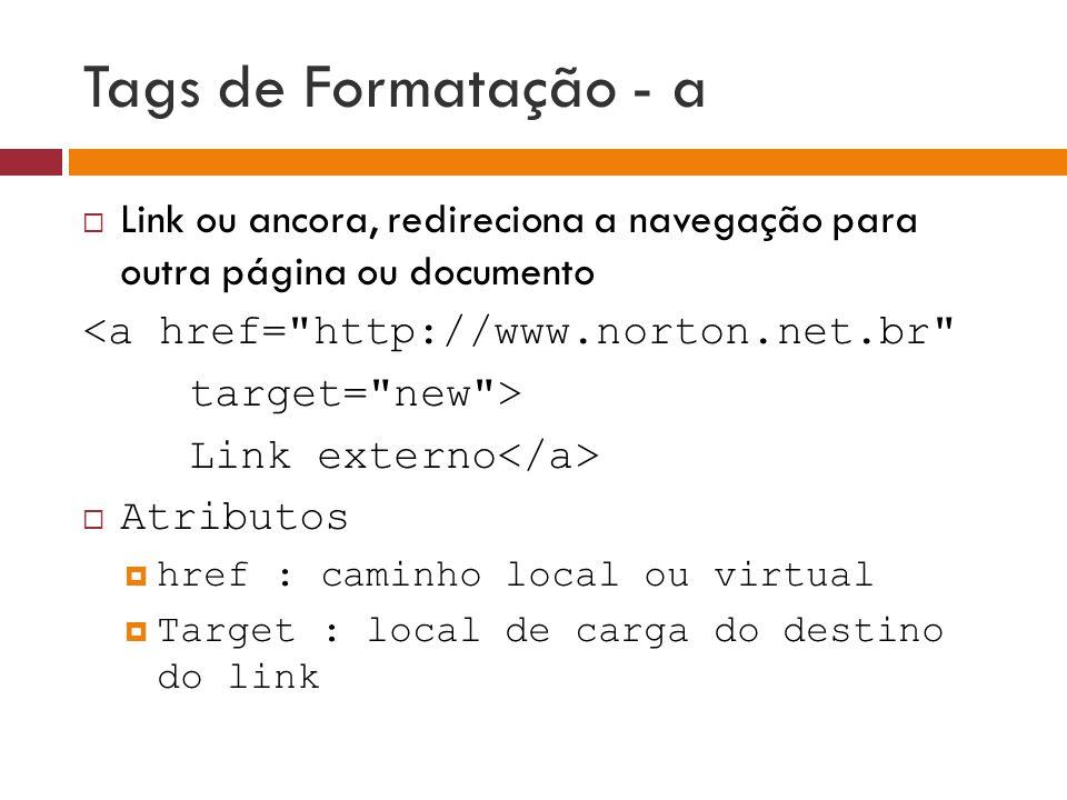 Tags de Formatação - a Link ou ancora, redireciona a navegação para outra página ou documento. <a href= http://www.norton.net.br