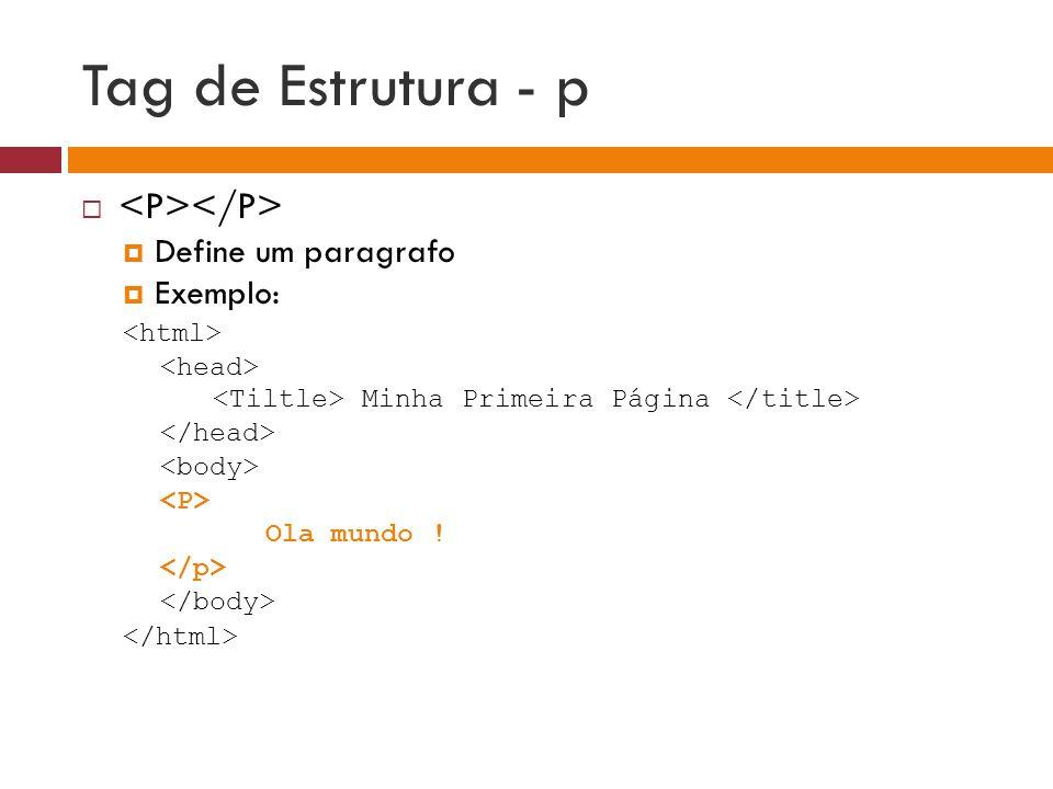 Tag de Estrutura - p <P></P> Define um paragrafo Exemplo: