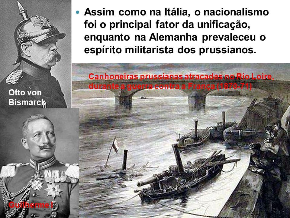 Assim como na Itália, o nacionalismo foi o principal fator da unificação, enquanto na Alemanha prevaleceu o espírito militarista dos prussianos.