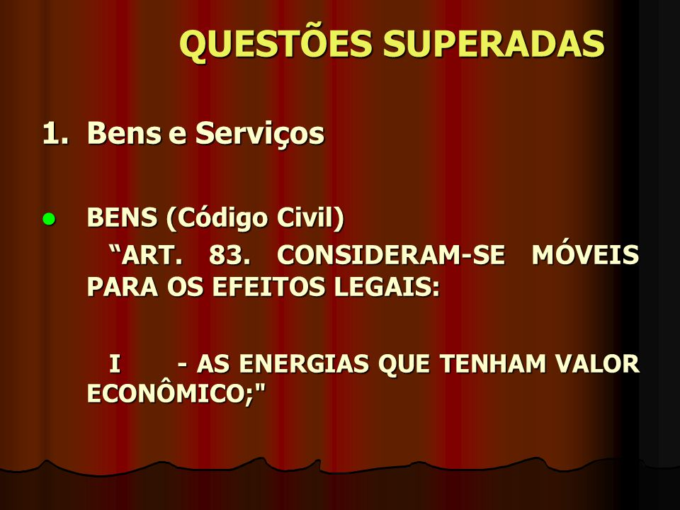 QUESTÕES SUPERADAS 1. Bens e Serviços BENS (Código Civil)