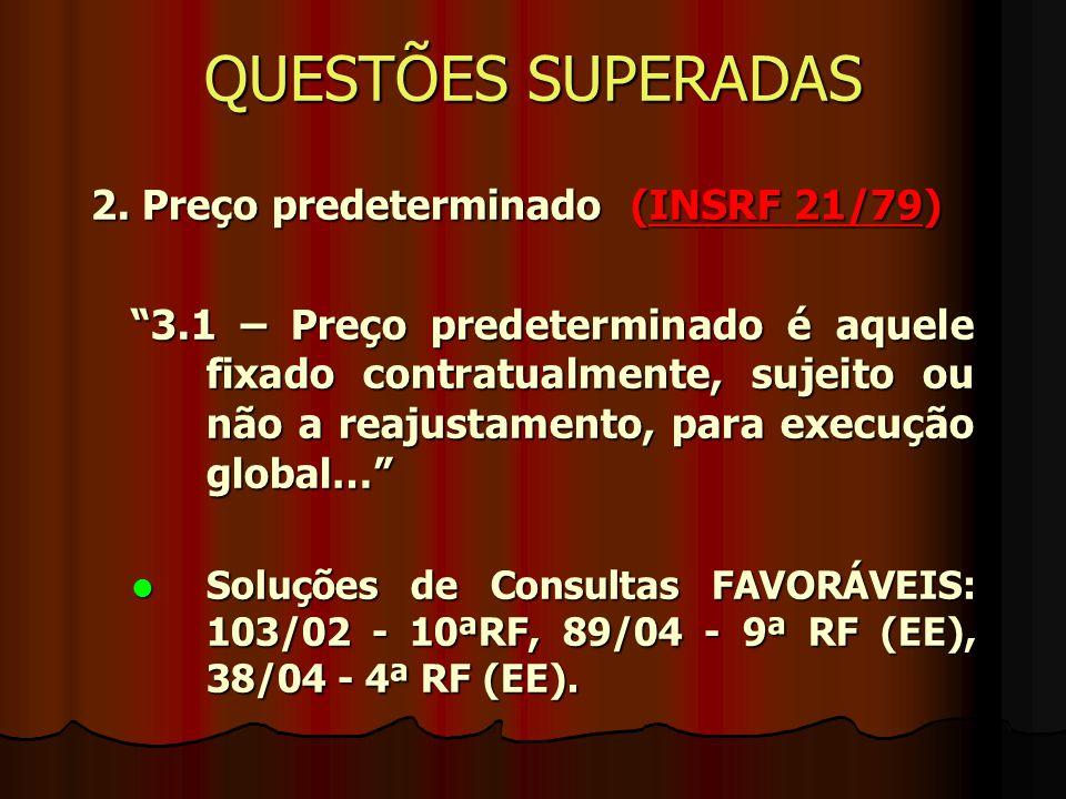 QUESTÕES SUPERADAS 2. Preço predeterminado (INSRF 21/79)