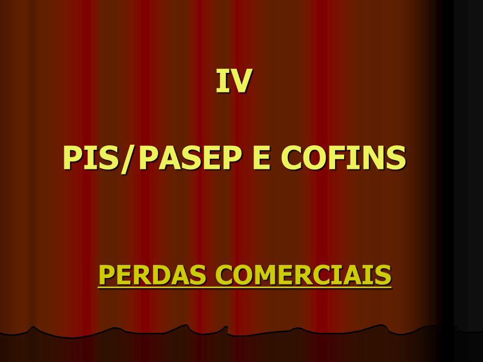 IV PIS/PASEP E COFINS PERDAS COMERCIAIS