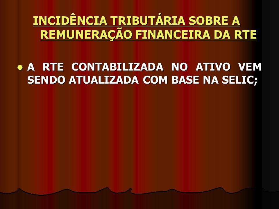 INCIDÊNCIA TRIBUTÁRIA SOBRE A REMUNERAÇÃO FINANCEIRA DA RTE