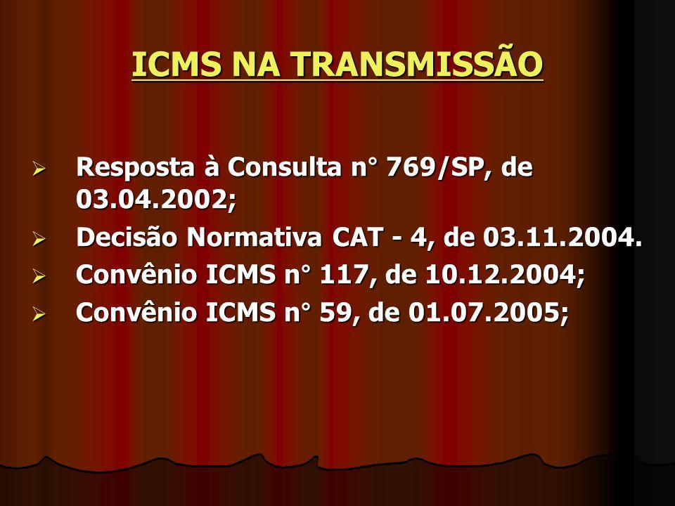 ICMS NA TRANSMISSÃO Resposta à Consulta n° 769/SP, de 03.04.2002;