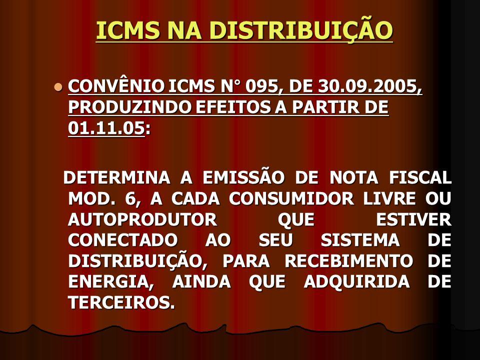 ICMS NA DISTRIBUIÇÃO CONVÊNIO ICMS N° 095, DE 30.09.2005, PRODUZINDO EFEITOS A PARTIR DE 01.11.05:
