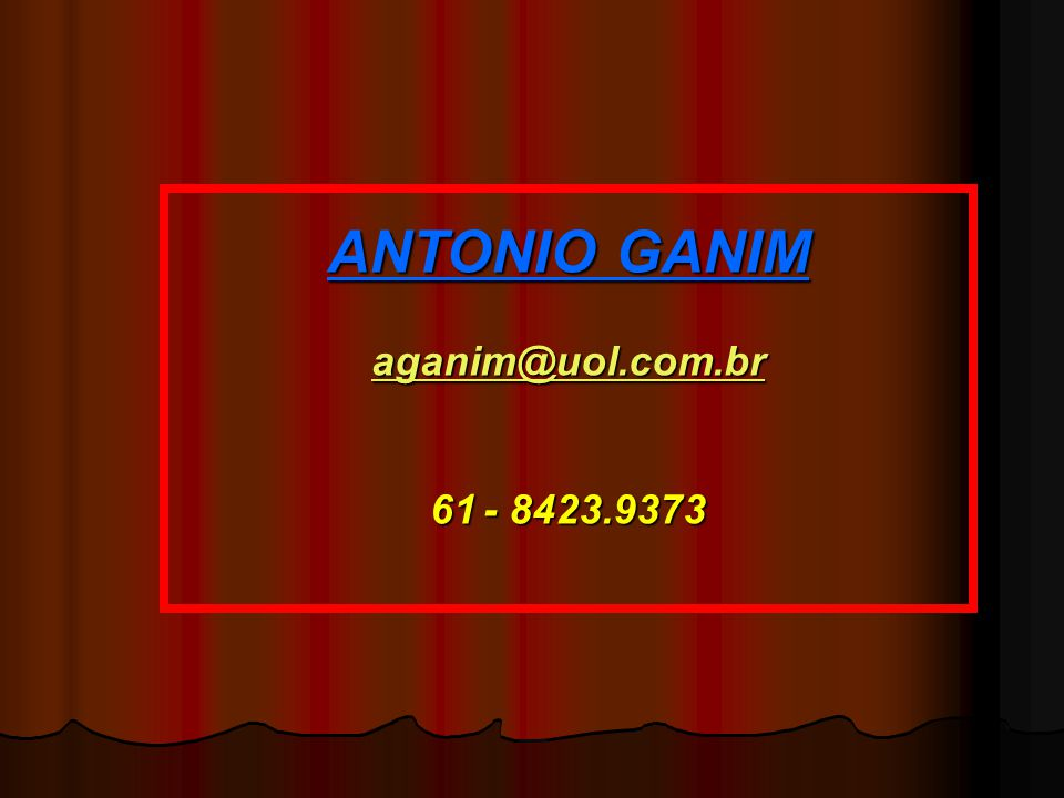 ANTONIO GANIM aganim@uol.com.br - 8423.9373