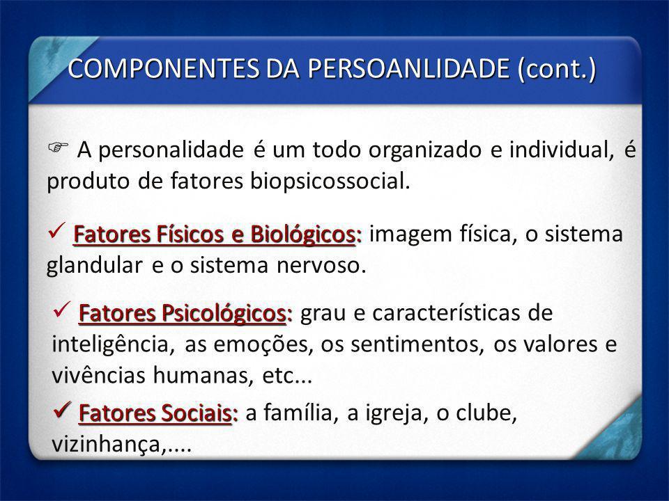 COMPONENTES DA PERSOANLIDADE (cont.)