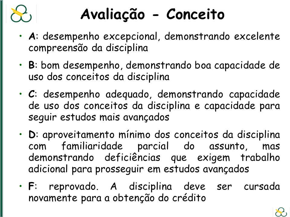 Avaliação - Conceito A: desempenho excepcional, demonstrando excelente compreensão da disciplina.