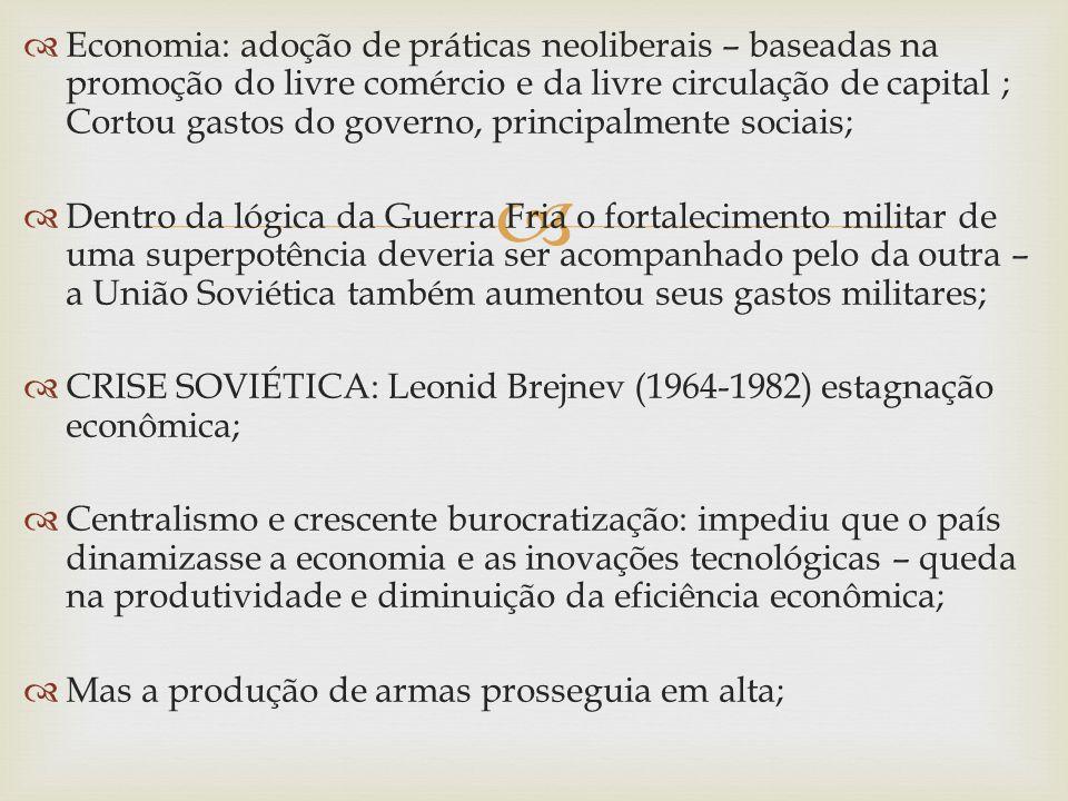 Economia: adoção de práticas neoliberais – baseadas na promoção do livre comércio e da livre circulação de capital ; Cortou gastos do governo, principalmente sociais;