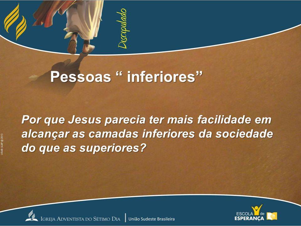 Pessoas inferiores Por que Jesus parecia ter mais facilidade em alcançar as camadas inferiores da sociedade do que as superiores