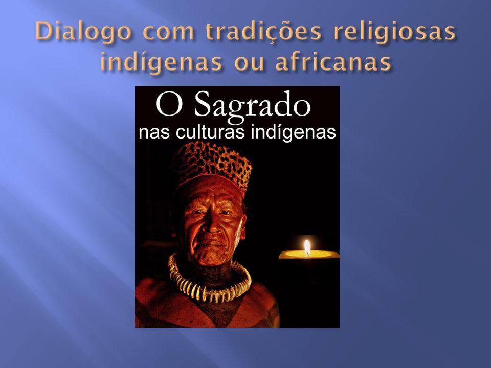 Dialogo com tradições religiosas indígenas ou africanas