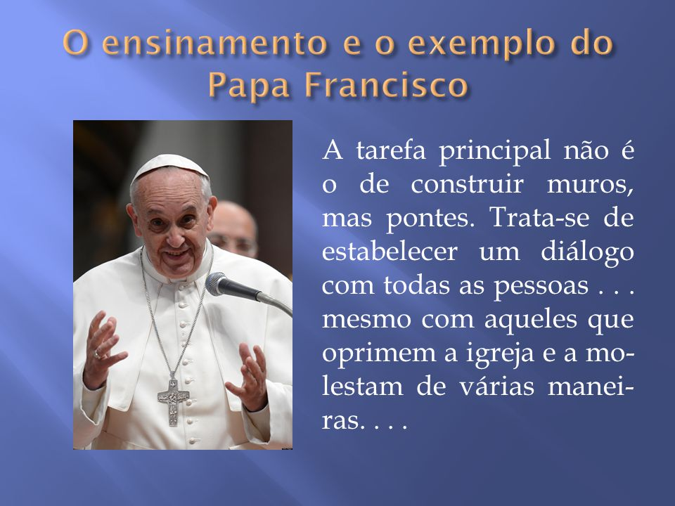 O ensinamento e o exemplo do Papa Francisco