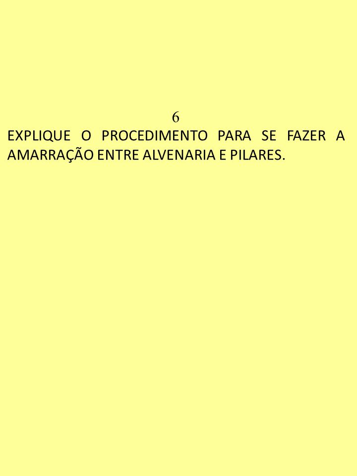 6 EXPLIQUE O PROCEDIMENTO PARA SE FAZER A AMARRAÇÃO ENTRE ALVENARIA E PILARES.