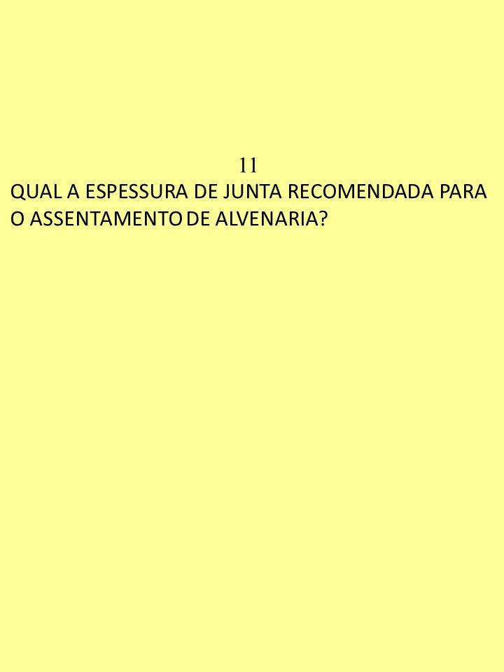 11 QUAL A ESPESSURA DE JUNTA RECOMENDADA PARA O ASSENTAMENTO DE ALVENARIA