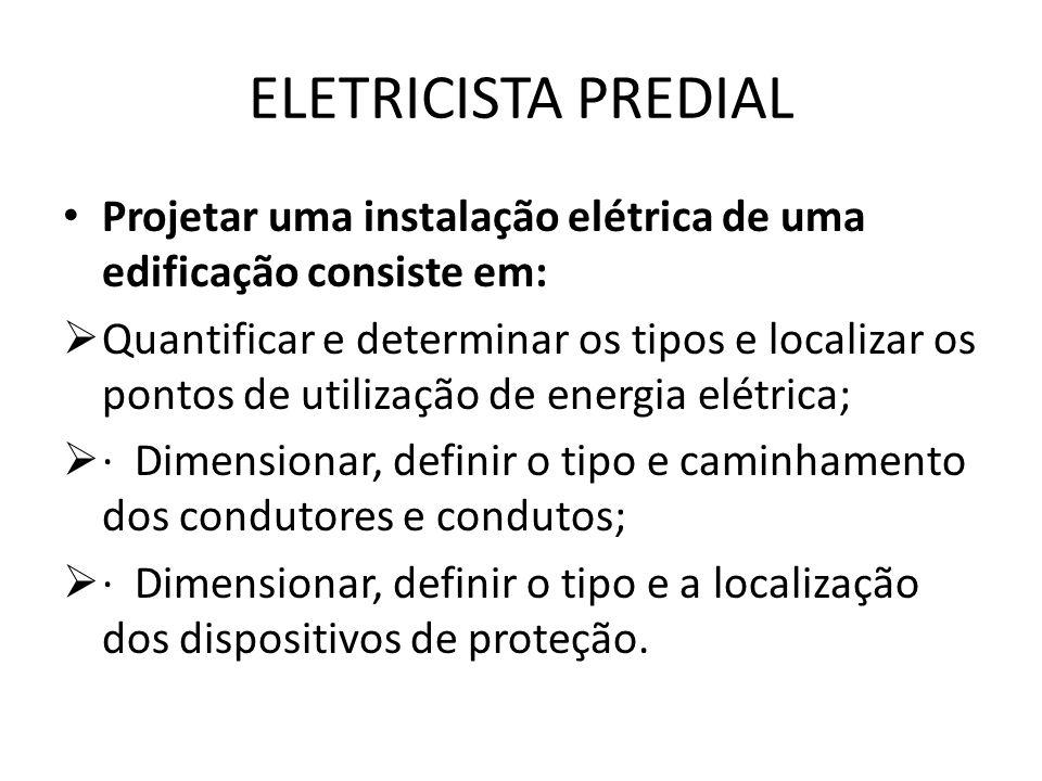 ELETRICISTA PREDIAL Projetar uma instalação elétrica de uma edificação consiste em: