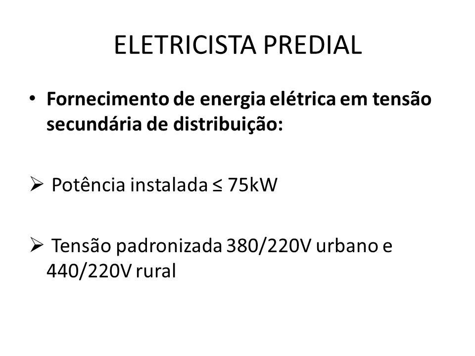 ELETRICISTA PREDIAL Fornecimento de energia elétrica em tensão secundária de distribuição: Potência instalada ≤ 75kW.