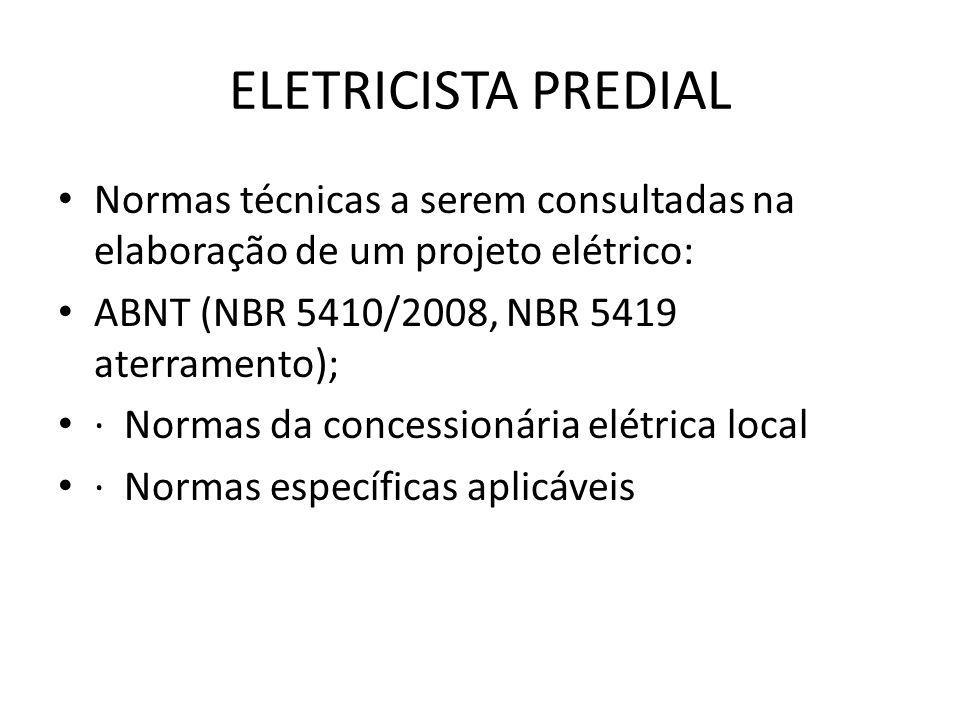 ELETRICISTA PREDIAL Normas técnicas a serem consultadas na elaboração de um projeto elétrico: ABNT (NBR 5410/2008, NBR 5419 aterramento);