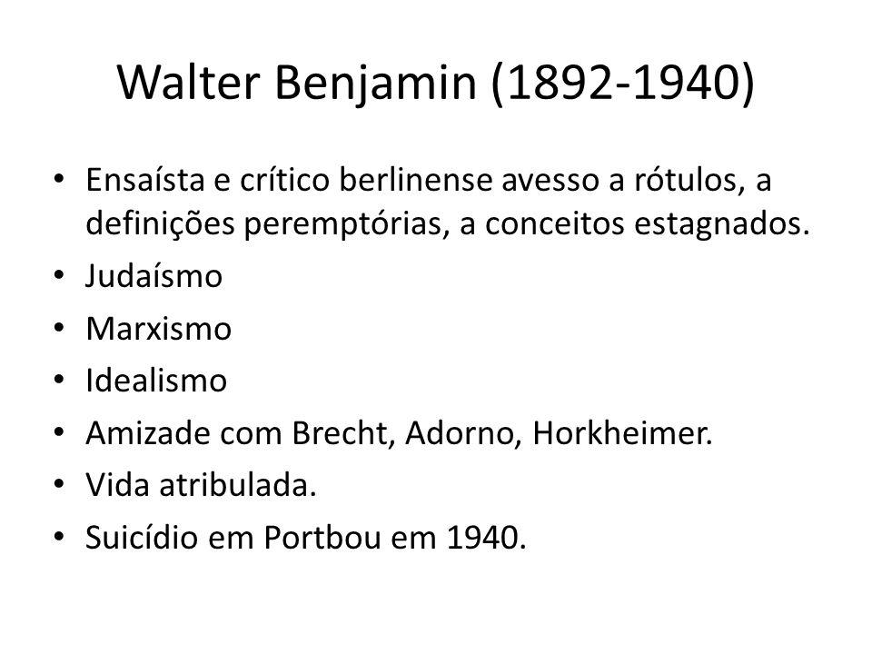 Walter Benjamin (1892-1940) Ensaísta e crítico berlinense avesso a rótulos, a definições peremptórias, a conceitos estagnados.