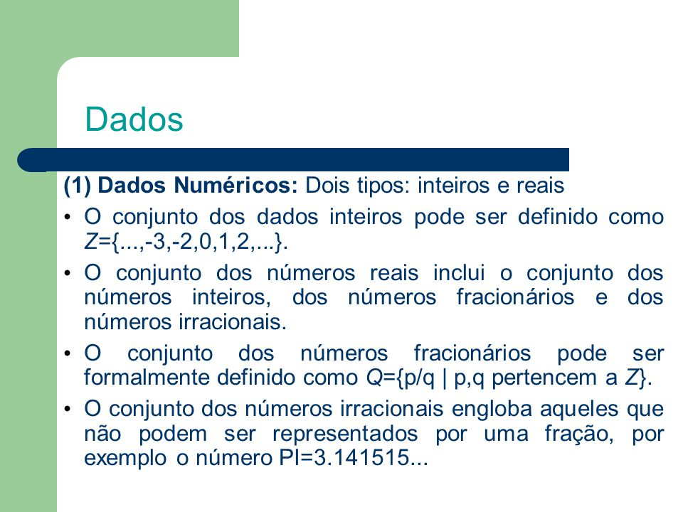 Dados (1) Dados Numéricos: Dois tipos: inteiros e reais