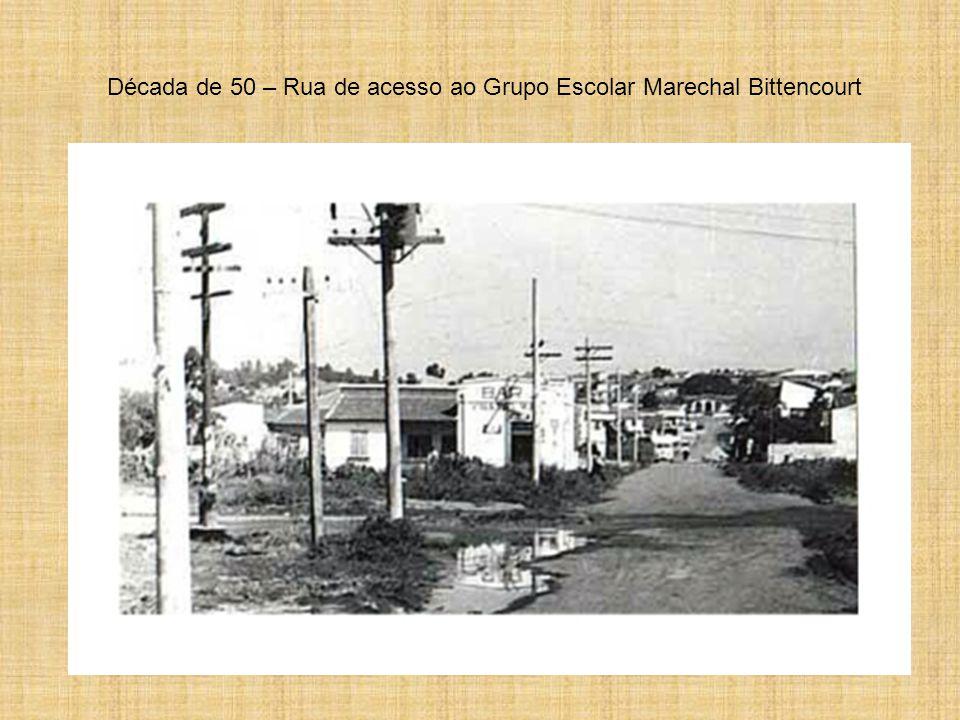 Década de 50 – Rua de acesso ao Grupo Escolar Marechal Bittencourt