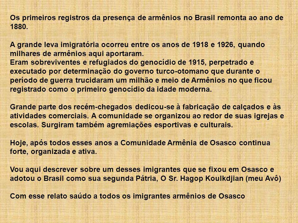 Os primeiros registros da presença de armênios no Brasil remonta ao ano de 1880. A grande leva imigratória ocorreu entre os anos de 1918 e 1926, quando milhares de armênios aqui aportaram.
