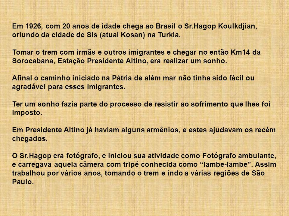 Em 1926, com 20 anos de idade chega ao Brasil o Sr