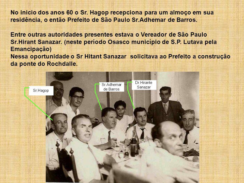 No inicio dos anos 60 o Sr. Hagop recepciona para um almoço em sua residência, o então Prefeito de São Paulo Sr.Adhemar de Barros.