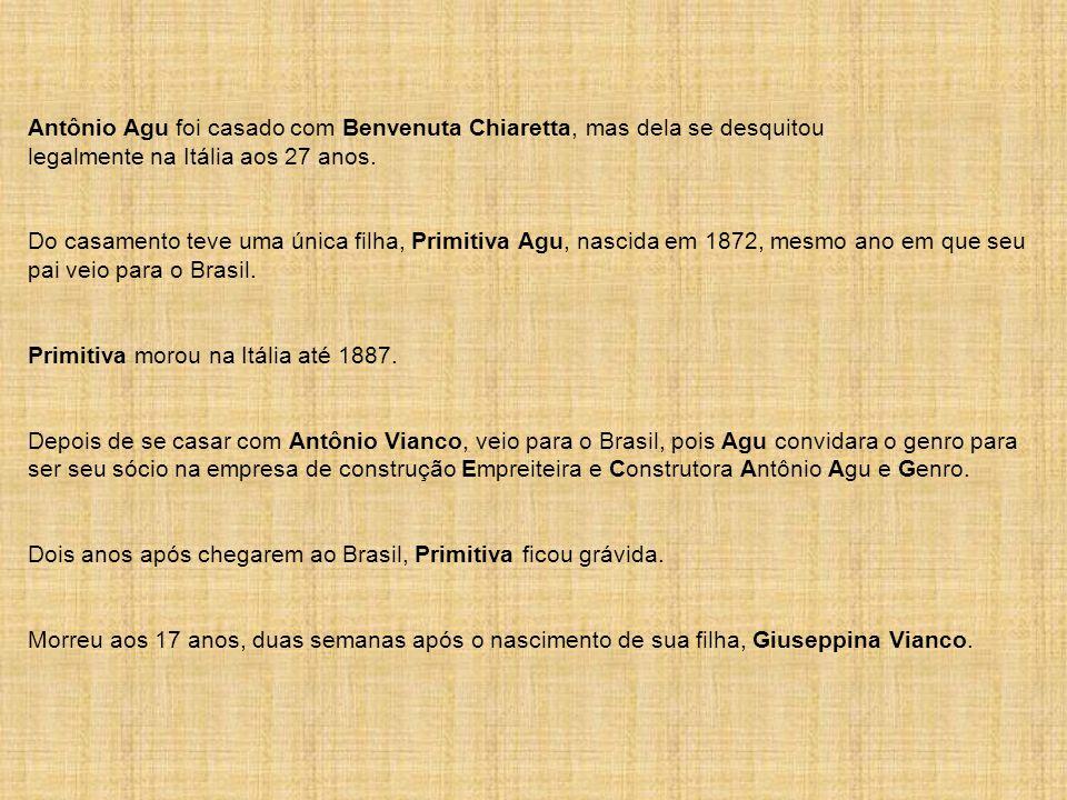 Antônio Agu foi casado com Benvenuta Chiaretta, mas dela se desquitou