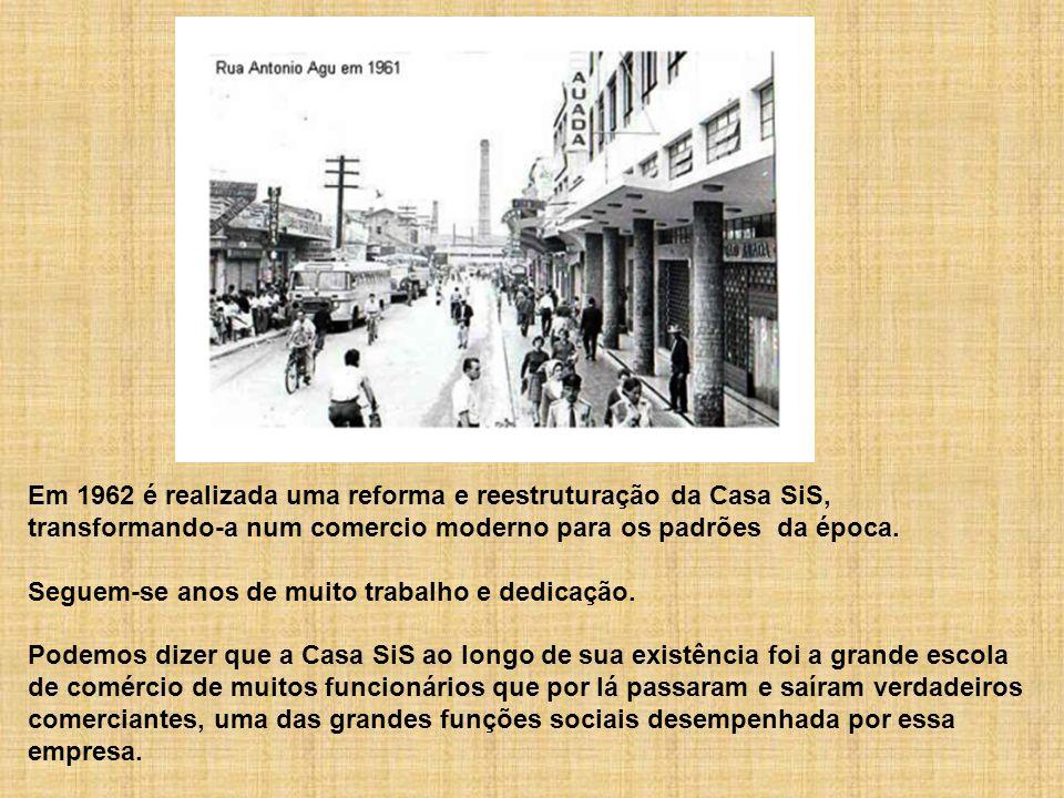 Em 1962 é realizada uma reforma e reestruturação da Casa SiS, transformando-a num comercio moderno para os padrões da época.