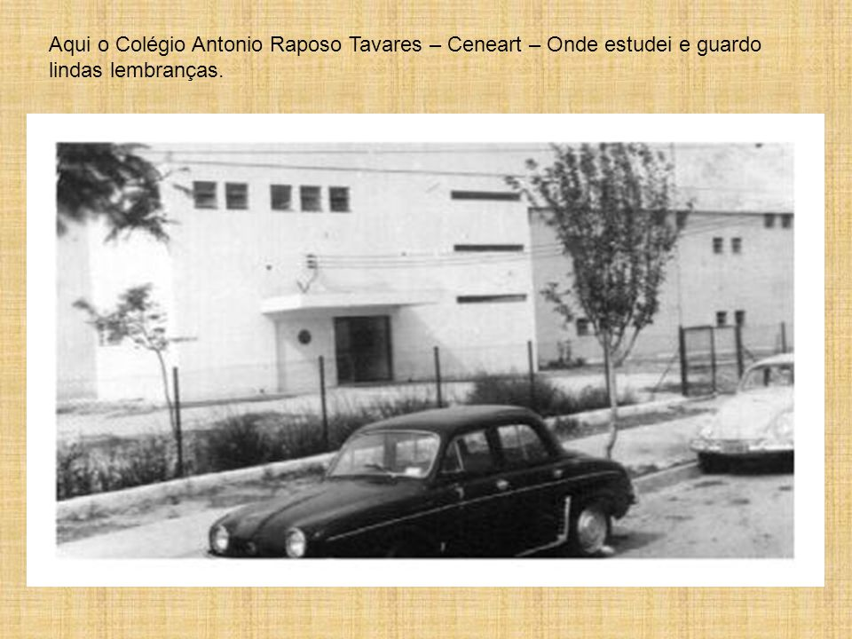 Aqui o Colégio Antonio Raposo Tavares – Ceneart – Onde estudei e guardo