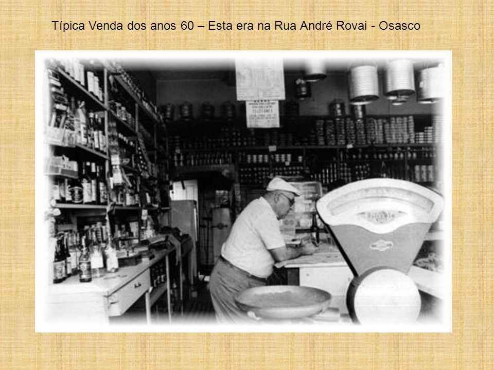 Típica Venda dos anos 60 – Esta era na Rua André Rovai - Osasco