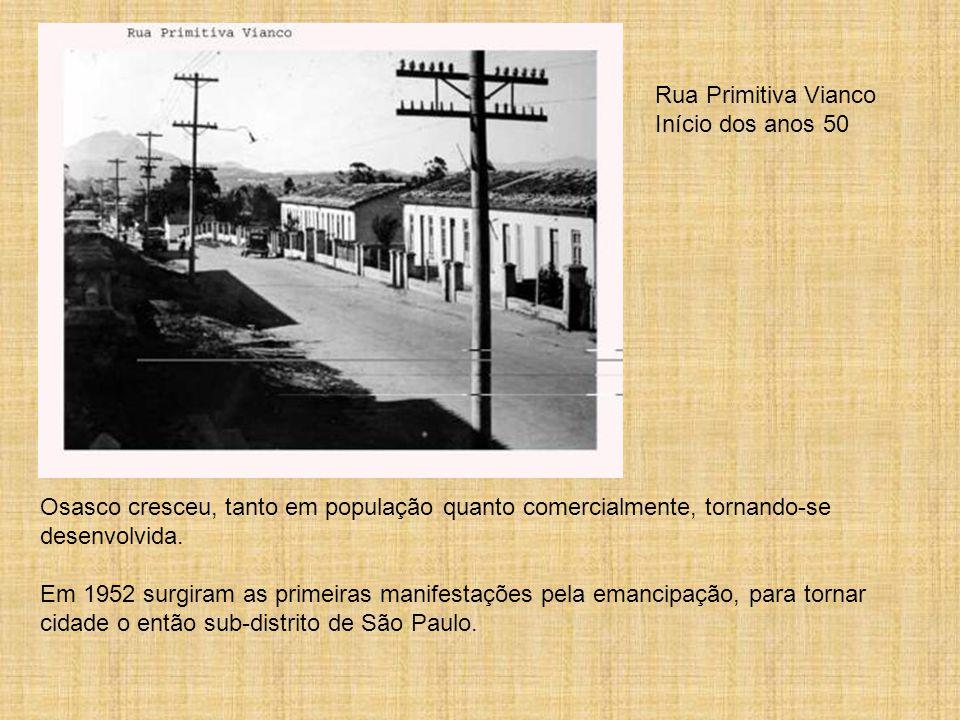 Rua Primitiva Vianco Início dos anos 50. Osasco cresceu, tanto em população quanto comercialmente, tornando-se desenvolvida.