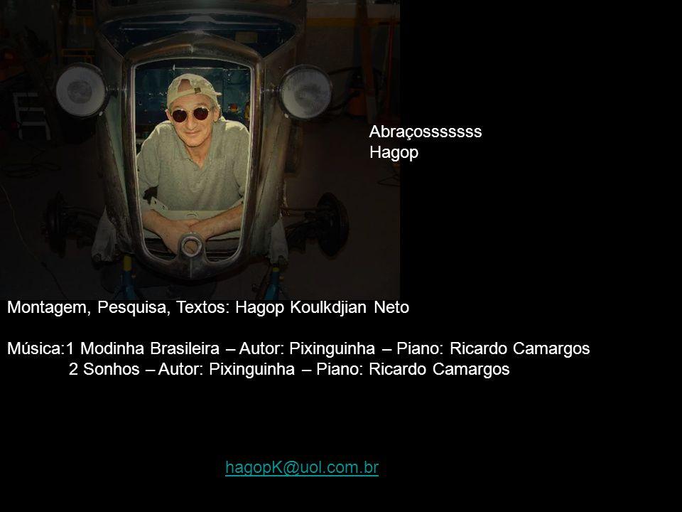 Abraçosssssss Hagop. Montagem, Pesquisa, Textos: Hagop Koulkdjian Neto. Música:1 Modinha Brasileira – Autor: Pixinguinha – Piano: Ricardo Camargos.
