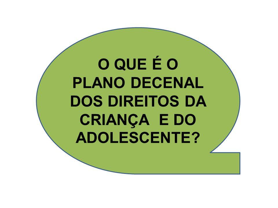 O QUE É O PLANO DECENAL DOS DIREITOS DA CRIANÇA E DO ADOLESCENTE