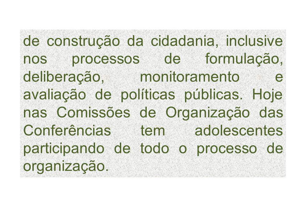 de construção da cidadania, inclusive nos processos de formulação, deliberação, monitoramento e avaliação de políticas públicas.