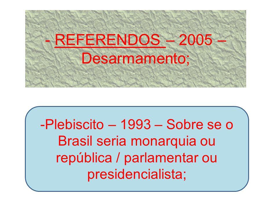 REFERENDOS – 2005 – Desarmamento;