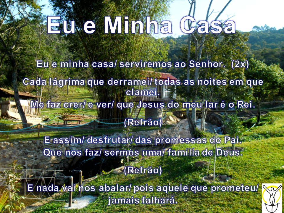 Eu e Minha Casa Eu e minha casa/ serviremos ao Senhor. (2x)