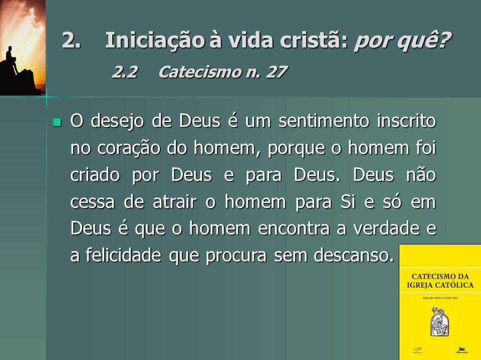 2. Iniciação à vida cristã: por quê 2.2 Catecismo n. 27