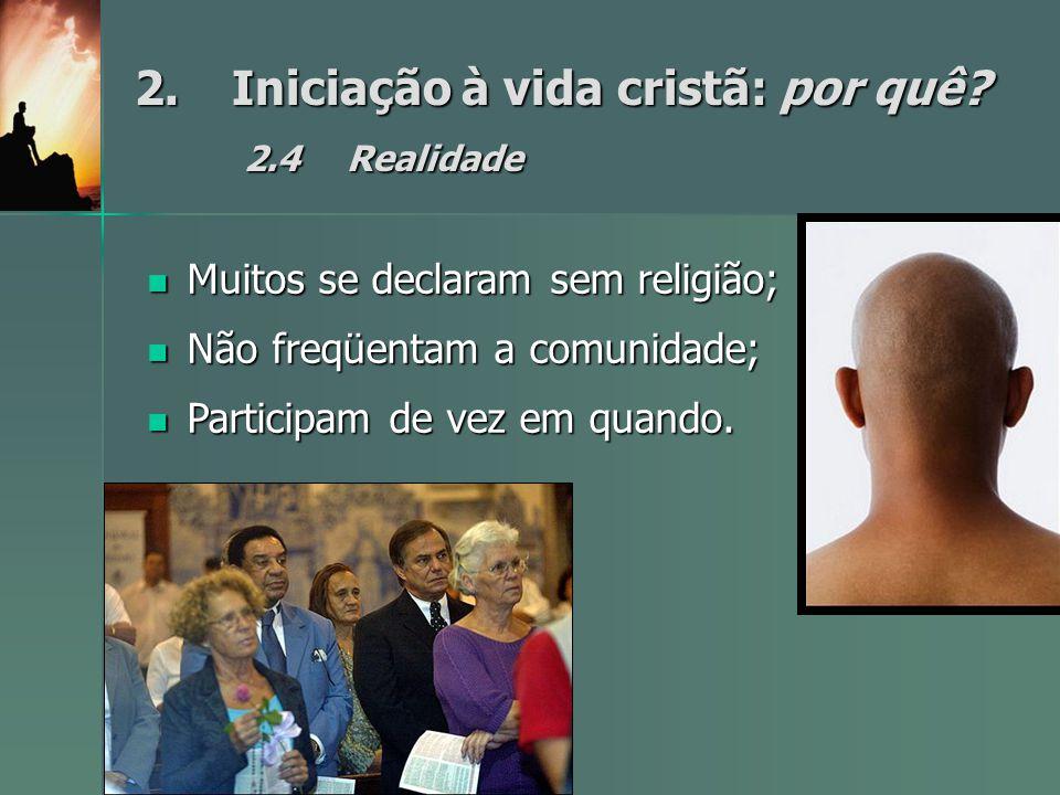 2. Iniciação à vida cristã: por quê 2.4 Realidade