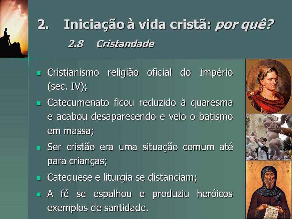 2. Iniciação à vida cristã: por quê 2.8 Cristandade