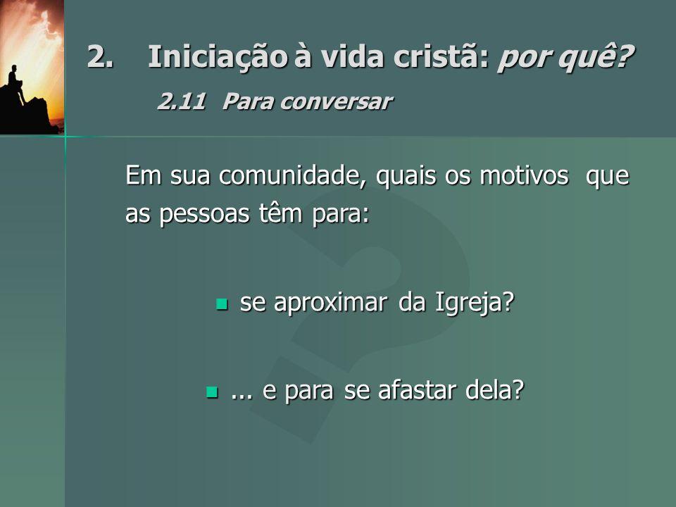 2. Iniciação à vida cristã: por quê 2.11 Para conversar