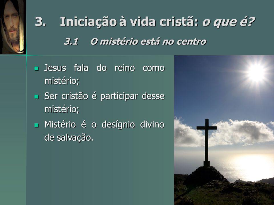 3. Iniciação à vida cristã: o que é 3.1 O mistério está no centro