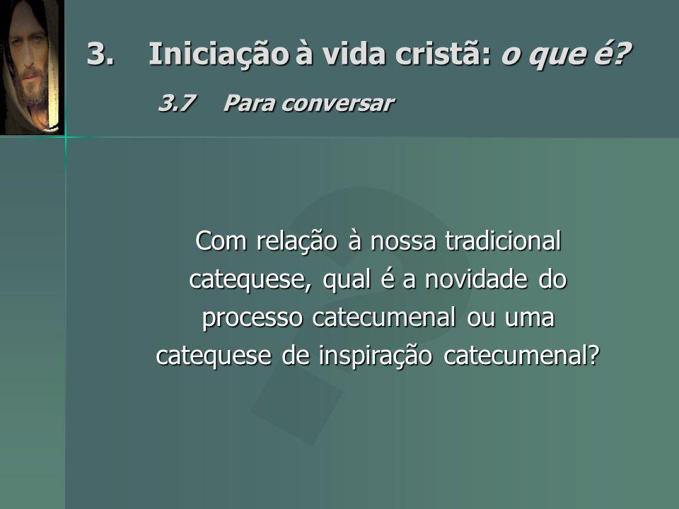 3. Iniciação à vida cristã: o que é 3.7 Para conversar