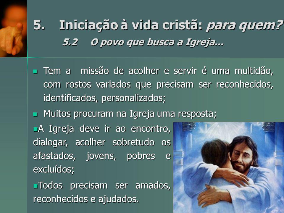 5. Iniciação à vida cristã: para quem 5.2 O povo que busca a Igreja...