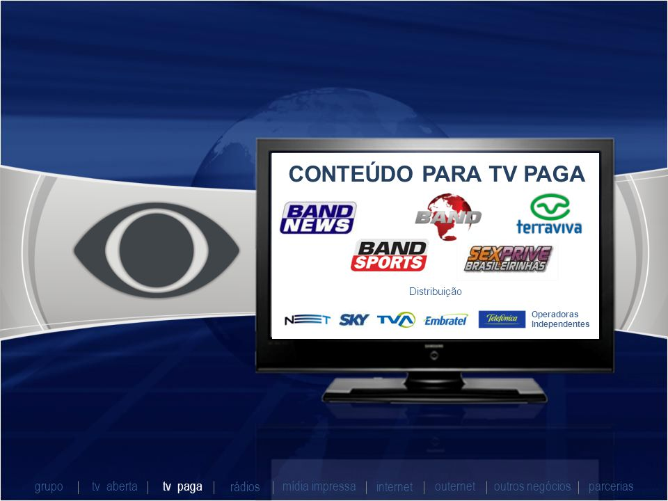 CONTEÚDO PARA TV PAGA grupo tv aberta tv paga rádios mídia impressa